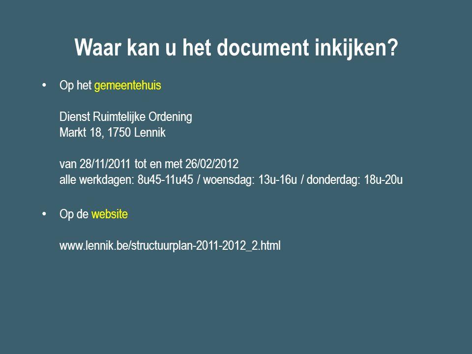Waar kan u het document inkijken? Op het gemeentehuis Dienst Ruimtelijke Ordening Markt 18, 1750 Lennik van 28/11/2011 tot en met 26/02/2012 alle werk