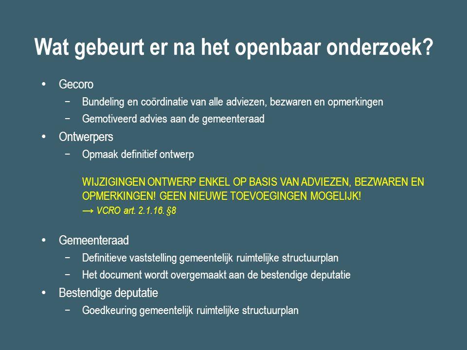 Wat gebeurt er na het openbaar onderzoek? Gecoro −Bundeling en coördinatie van alle adviezen, bezwaren en opmerkingen −Gemotiveerd advies aan de gemee