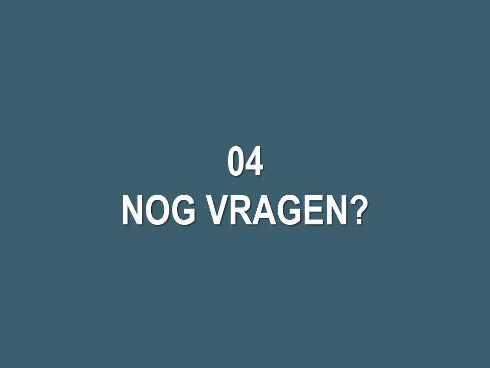 04 NOG VRAGEN?