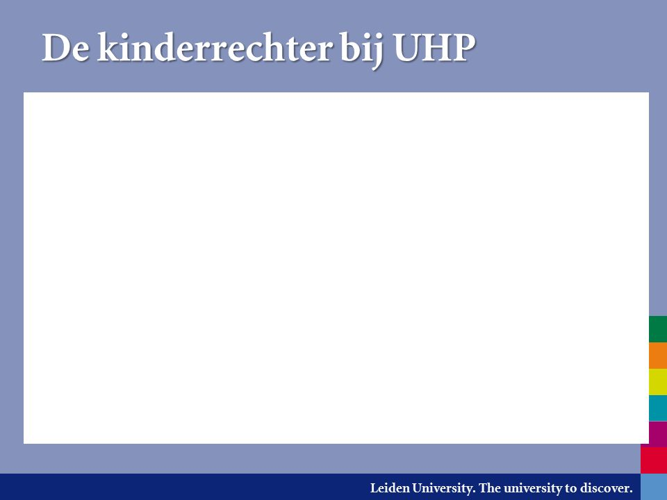 Leiden University. The university to discover. De kinderrechter bij UHP