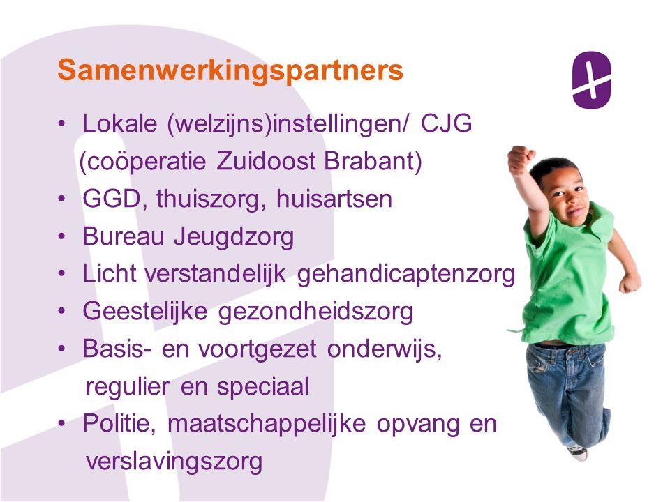 Lokale (welzijns)instellingen/ CJG (coöperatie Zuidoost Brabant) GGD, thuiszorg, huisartsen Bureau Jeugdzorg Licht verstandelijk gehandicaptenzorg Geestelijke gezondheidszorg Basis- en voortgezet onderwijs, regulier en speciaal Politie, maatschappelijke opvang en verslavingszorg Samenwerkingspartners