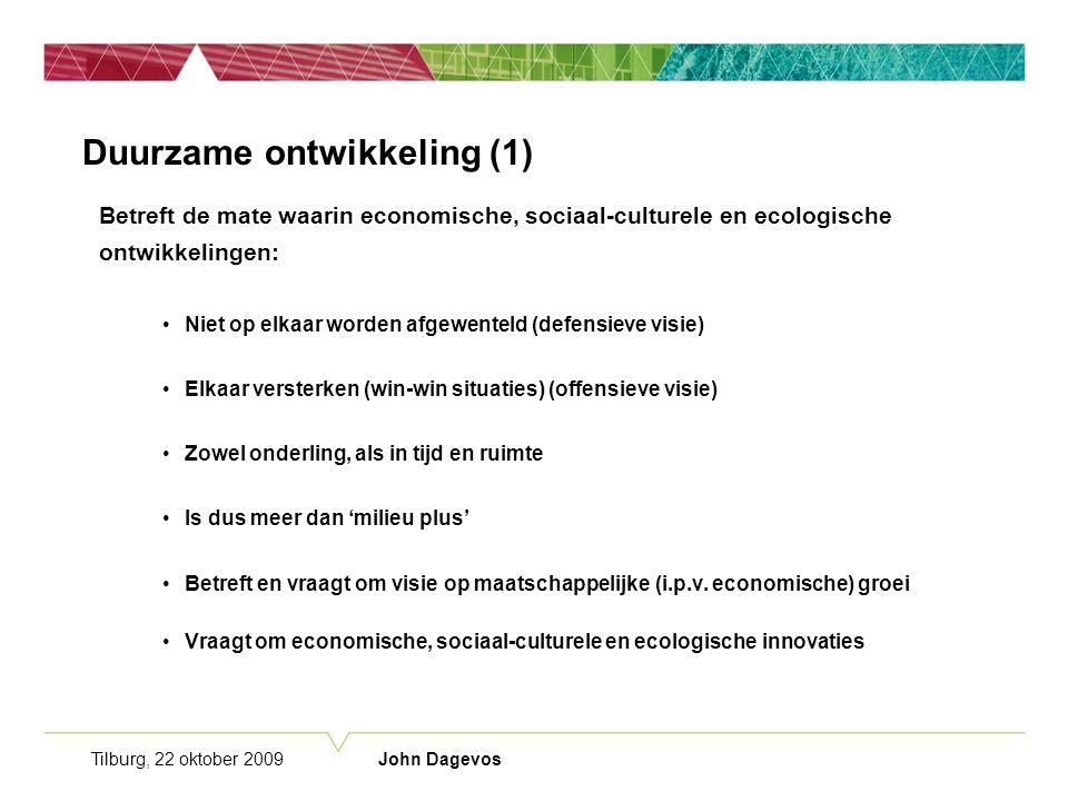 Tilburg, 22 oktober 2009 John Dagevos Duurzame ontwikkeling (1) Betreft de mate waarin economische, sociaal-culturele en ecologische ontwikkelingen: Niet op elkaar worden afgewenteld (defensieve visie) Elkaar versterken (win-win situaties) (offensieve visie) Zowel onderling, als in tijd en ruimte Is dus meer dan 'milieu plus' Betreft en vraagt om visie op maatschappelijke (i.p.v.