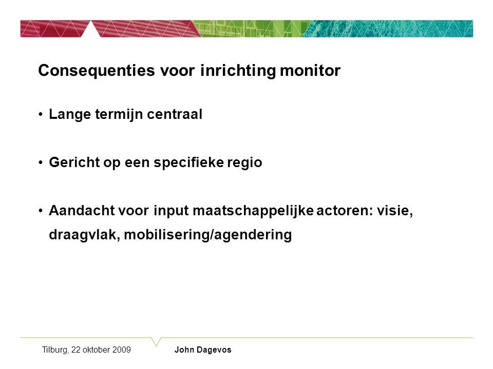 Tilburg, 22 oktober 2009 John Dagevos Consequenties voor inrichting monitor Lange termijn centraal Gericht op een specifieke regio Aandacht voor input maatschappelijke actoren: visie, draagvlak, mobilisering/agendering
