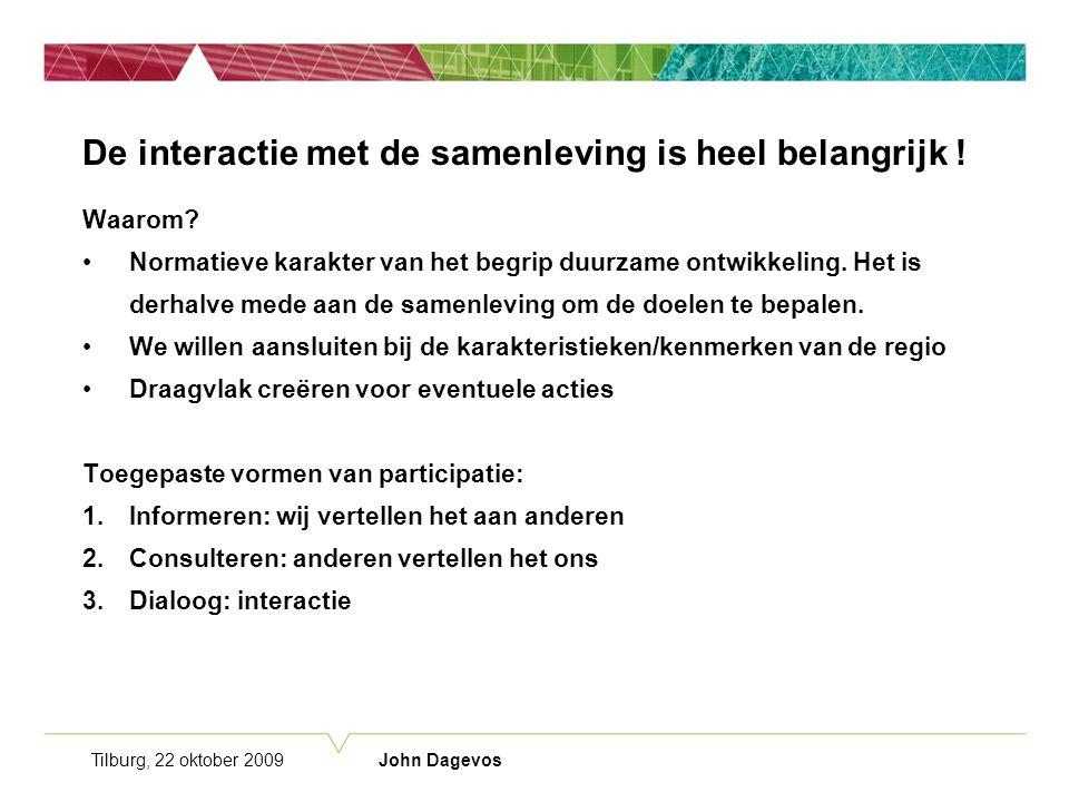 Tilburg, 22 oktober 2009 John Dagevos De interactie met de samenleving is heel belangrijk .