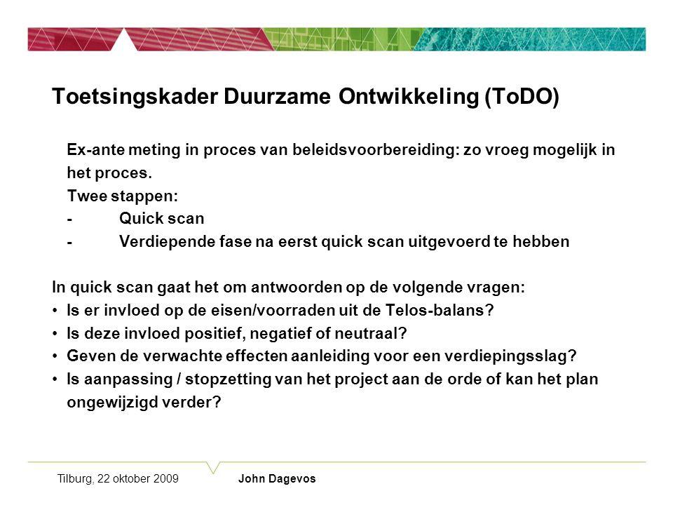 Tilburg, 22 oktober 2009 John Dagevos Toetsingskader Duurzame Ontwikkeling (ToDO) Ex-ante meting in proces van beleidsvoorbereiding: zo vroeg mogelijk in het proces.