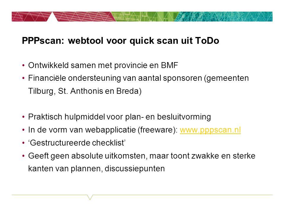 PPPscan: webtool voor quick scan uit ToDo Ontwikkeld samen met provincie en BMF Financiële ondersteuning van aantal sponsoren (gemeenten Tilburg, St.