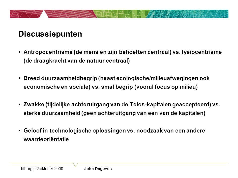 Tilburg, 22 oktober 2009 John Dagevos Discussiepunten Antropocentrisme (de mens en zijn behoeften centraal) vs.