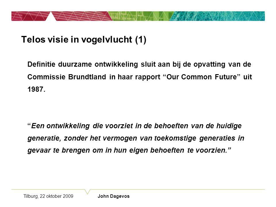 Tilburg, 22 oktober 2009 John Dagevos Telos visie in vogelvlucht (1) Definitie duurzame ontwikkeling sluit aan bij de opvatting van de Commissie Brundtland in haar rapport Our Common Future uit 1987.