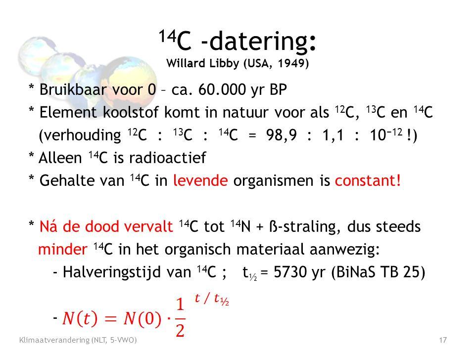 14 C -datering: Willard Libby (USA, 1949) * Bruikbaar voor 0 – ca.
