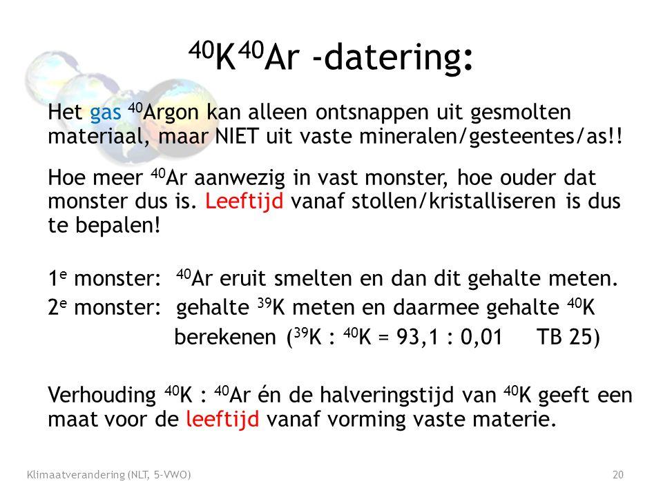 40 K 40 Ar -datering: Het gas 40 Argon kan alleen ontsnappen uit gesmolten materiaal, maar NIET uit vaste mineralen/gesteentes/as!.