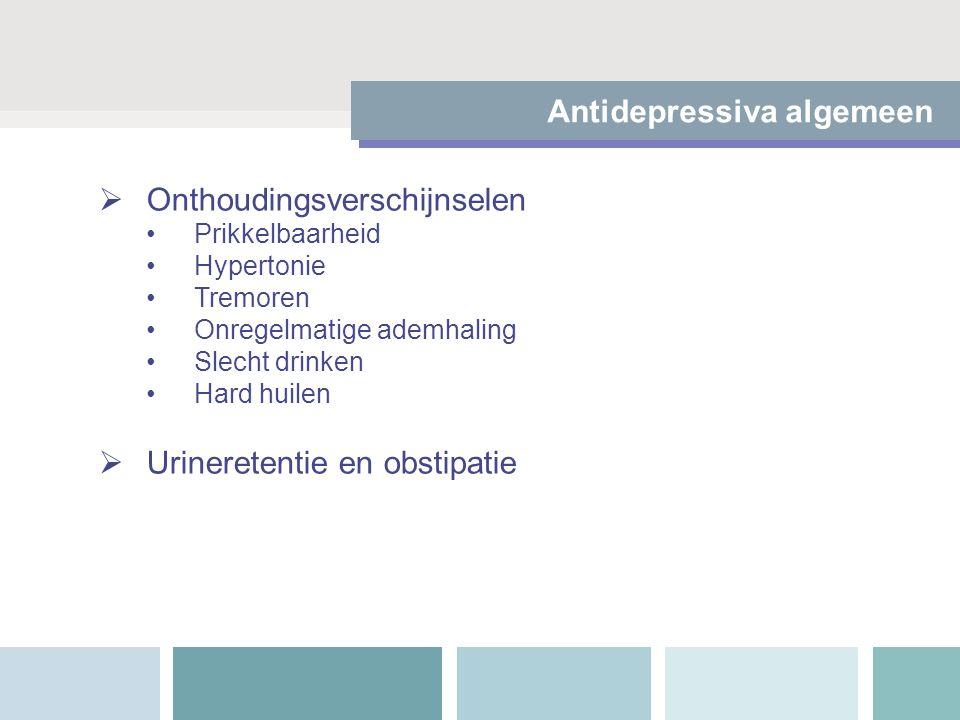 Onthoudingsverschijnselen Prikkelbaarheid Hypertonie Tremoren Onregelmatige ademhaling Slecht drinken Hard huilen  Urineretentie en obstipatie Anti
