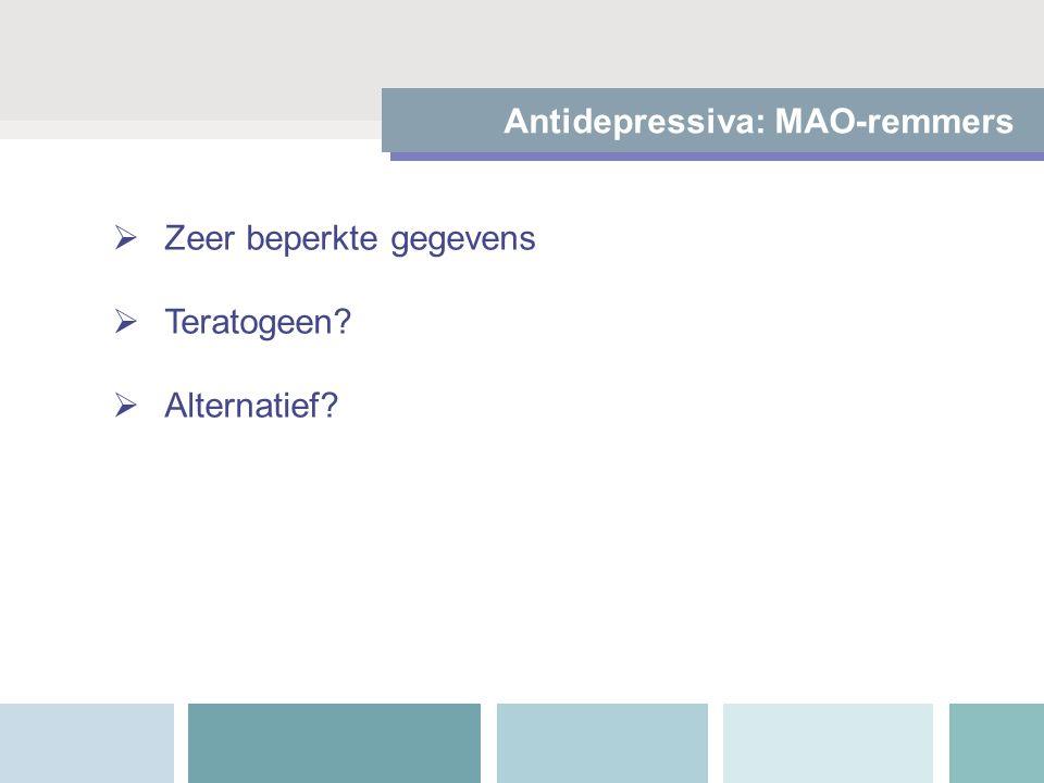  Zeer beperkte gegevens  Teratogeen?  Alternatief? Antidepressiva: MAO-remmers