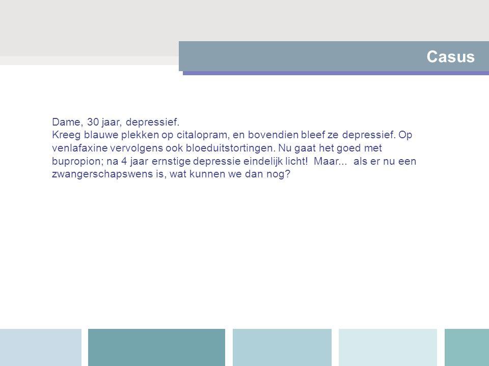 Dame, 30 jaar, depressief. Kreeg blauwe plekken op citalopram, en bovendien bleef ze depressief. Op venlafaxine vervolgens ook bloeduitstortingen. Nu