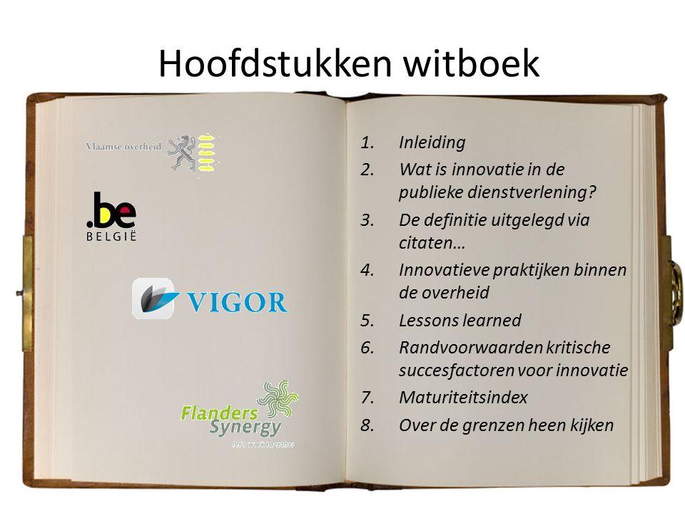 Hoofdstukken witboek 1.Inleiding 2.Wat is innovatie in de publieke dienstverlening? 3.De definitie uitgelegd via citaten… 4.Innovatieve praktijken bin