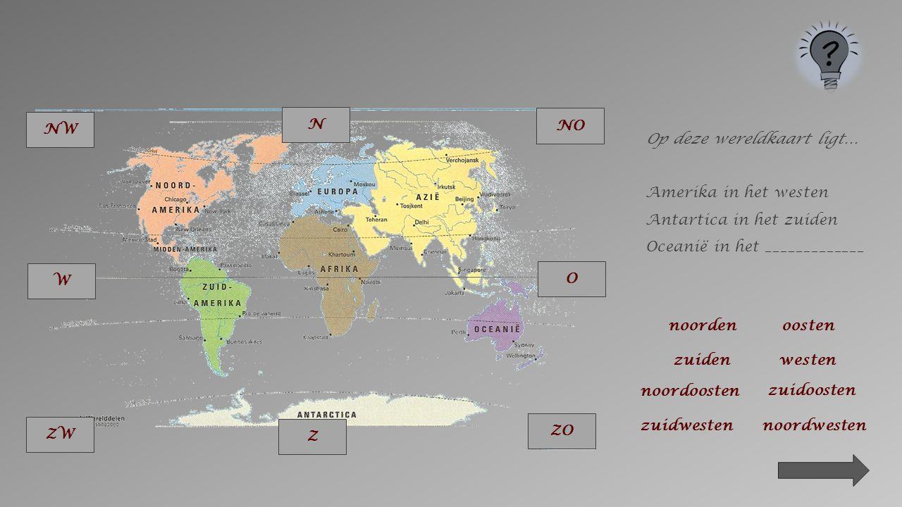 NO N ZO O NW Z ZW W Op deze wereldkaart ligt… Amerika in het westen Antartica in het ___________ noorden oosten zuidenwesten noordoosten zuidoosten zu
