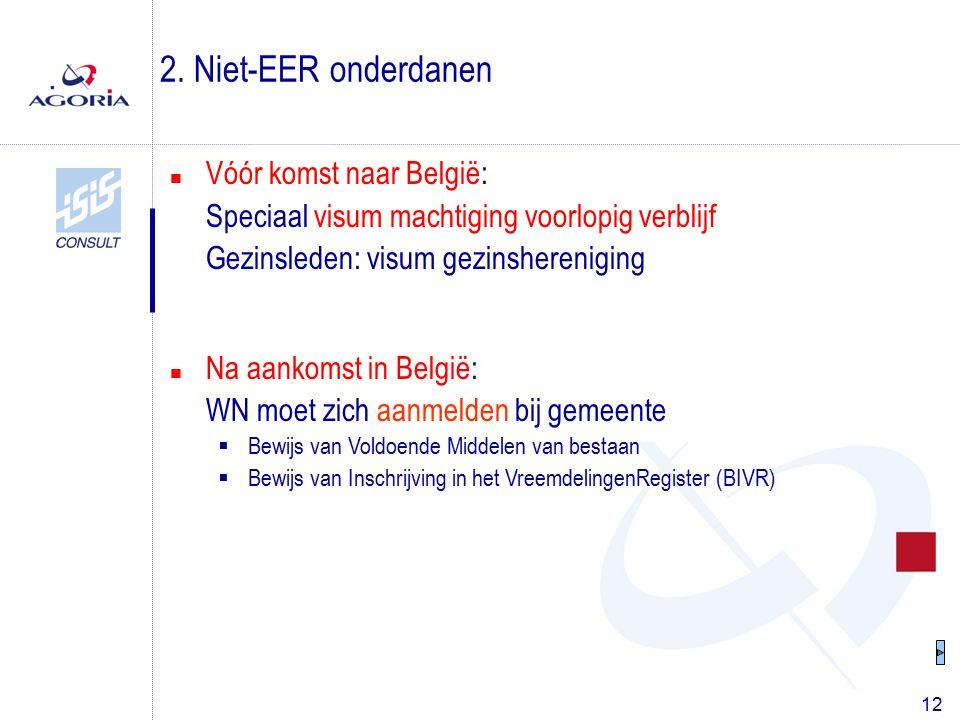 12 n Vóór komst naar België: Speciaal visum machtiging voorlopig verblijf Gezinsleden: visum gezinshereniging 2. Niet-EER onderdanen n Na aankomst in