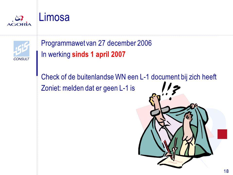 18 Programmawet van 27 december 2006 In werking sinds 1 april 2007 Check of de buitenlandse WN een L-1 document bij zich heeft Zoniet: melden dat er geen L-1 is Limosa