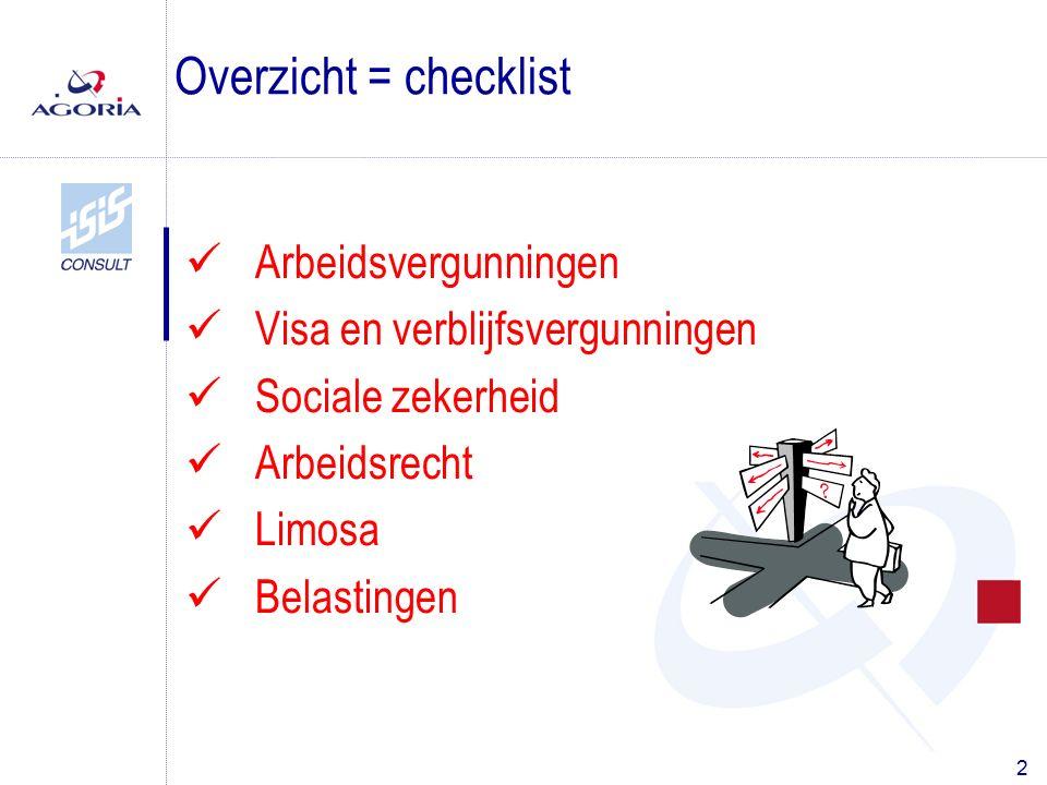 2 Arbeidsvergunningen Visa en verblijfsvergunningen Sociale zekerheid Arbeidsrecht Limosa Belastingen Overzicht = checklist