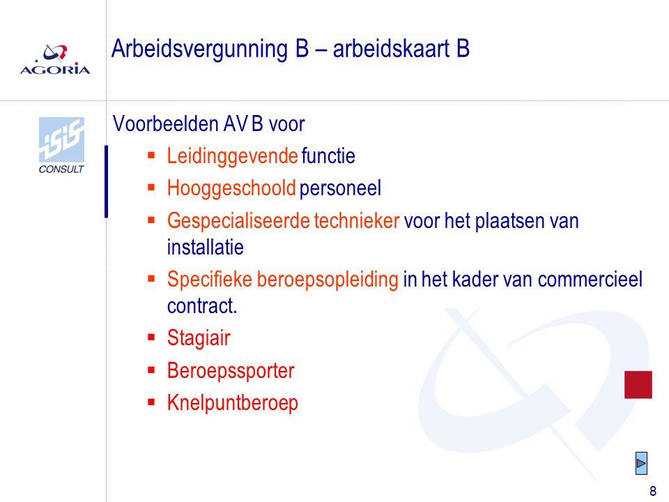 8 Voorbeelden AV B voor  Leidinggevende functie  Hooggeschoold personeel  Gespecialiseerde technieker voor het plaatsen van installatie  Specifieke beroepsopleiding in het kader van commercieel contract.