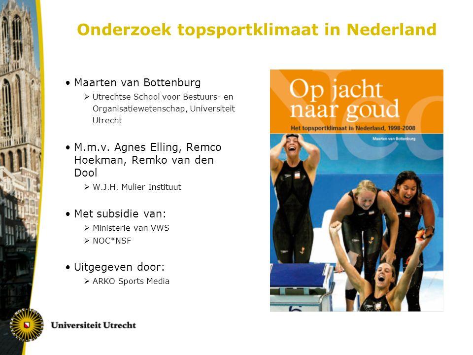 Onderzoek topsportklimaat in Nederland Maarten van Bottenburg  Utrechtse School voor Bestuurs- en Organisatiewetenschap, Universiteit Utrecht M.m.v.