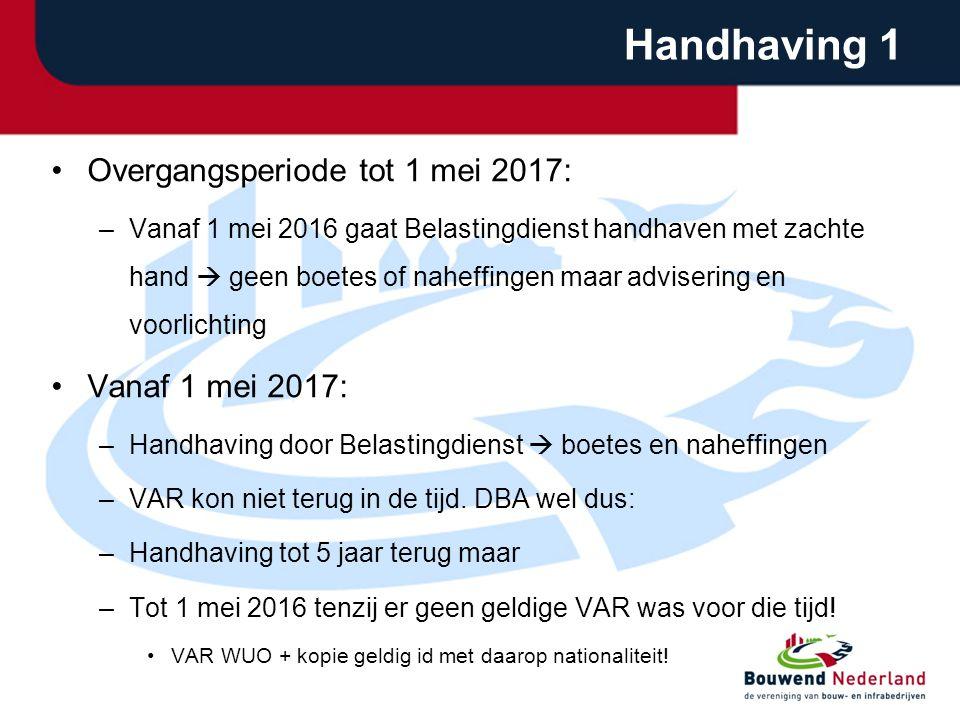 Handhaving 1 Overgangsperiode tot 1 mei 2017: –Vanaf 1 mei 2016 gaat Belastingdienst handhaven met zachte hand  geen boetes of naheffingen maar advis