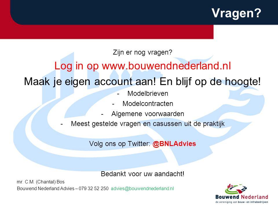 Vragen? Zijn er nog vragen? Log in op www.bouwendnederland.nl Maak je eigen account aan! En blijf op de hoogte! -Modelbrieven -Modelcontracten -Algeme