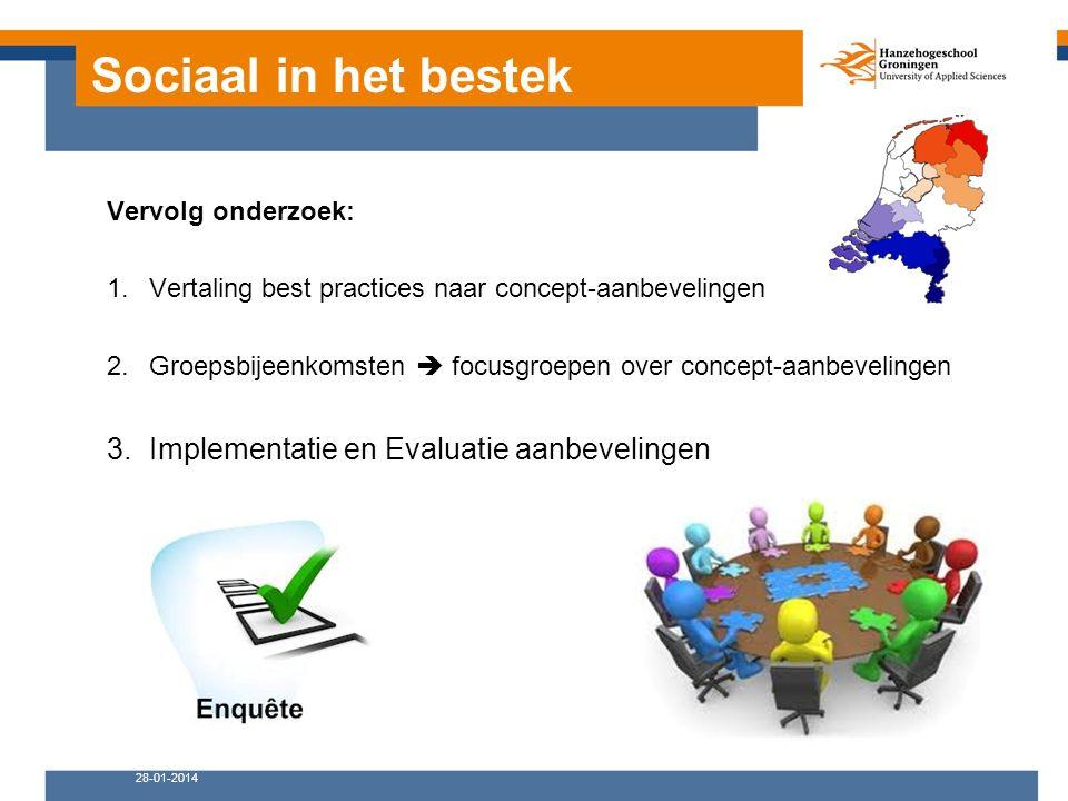 Sociaal in het bestek Vervolg onderzoek: 1.Vertaling best practices naar concept-aanbevelingen 2.Groepsbijeenkomsten  focusgroepen over concept-aanbevelingen 3.Implementatie en Evaluatie aanbevelingen 28-01-2014