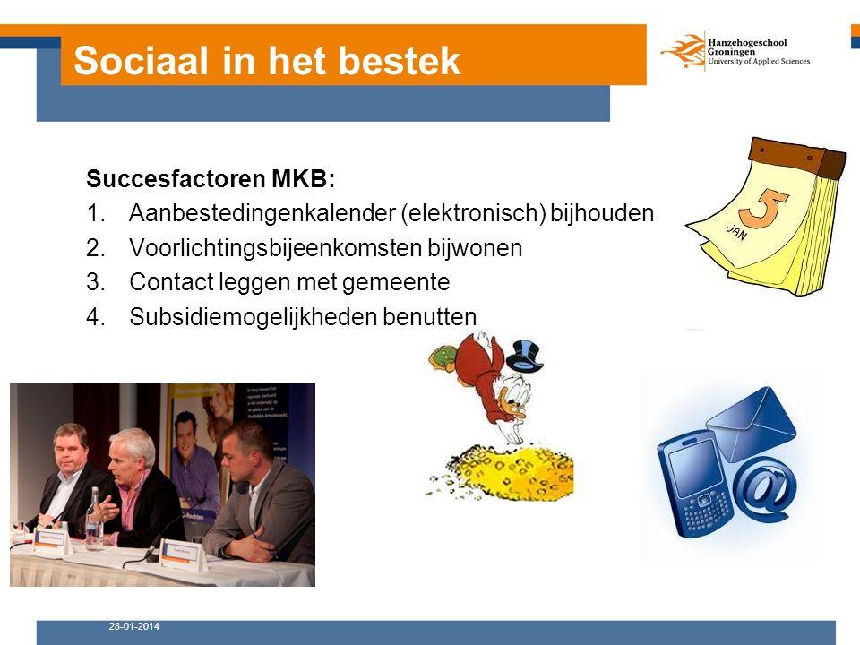 Sociaal in het bestek Succesfactoren MKB: 1.Aanbestedingenkalender (elektronisch) bijhouden 2.Voorlichtingsbijeenkomsten bijwonen 3.Contact leggen met gemeente 4.Subsidiemogelijkheden benutten 28-01-2014