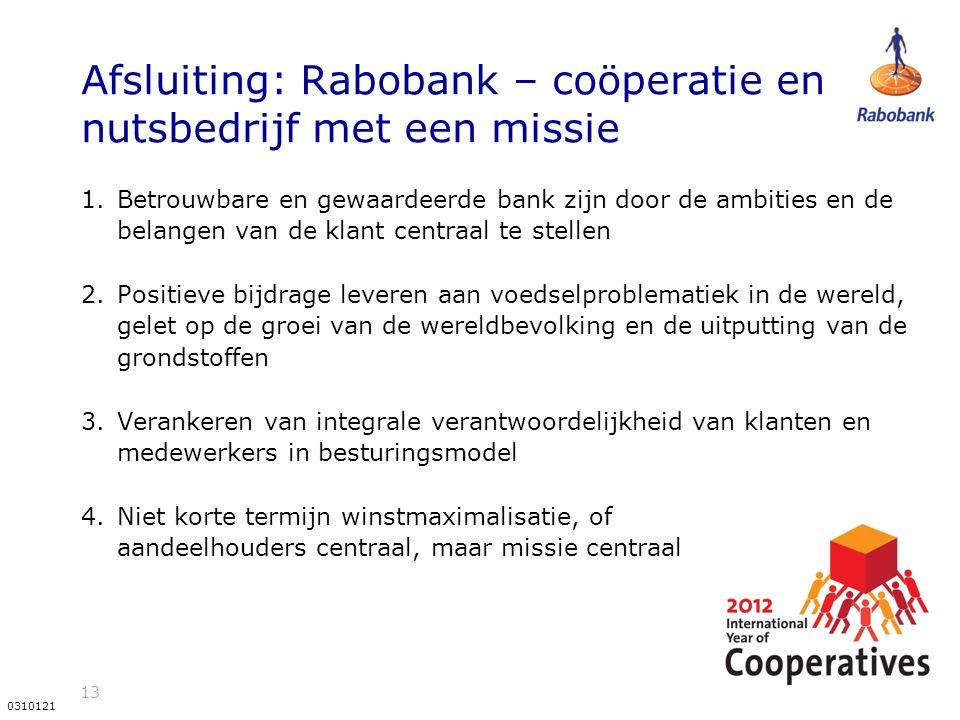 13 0310121 Afsluiting: Rabobank – coöperatie en nutsbedrijf met een missie 1.Betrouwbare en gewaardeerde bank zijn door de ambities en de belangen van