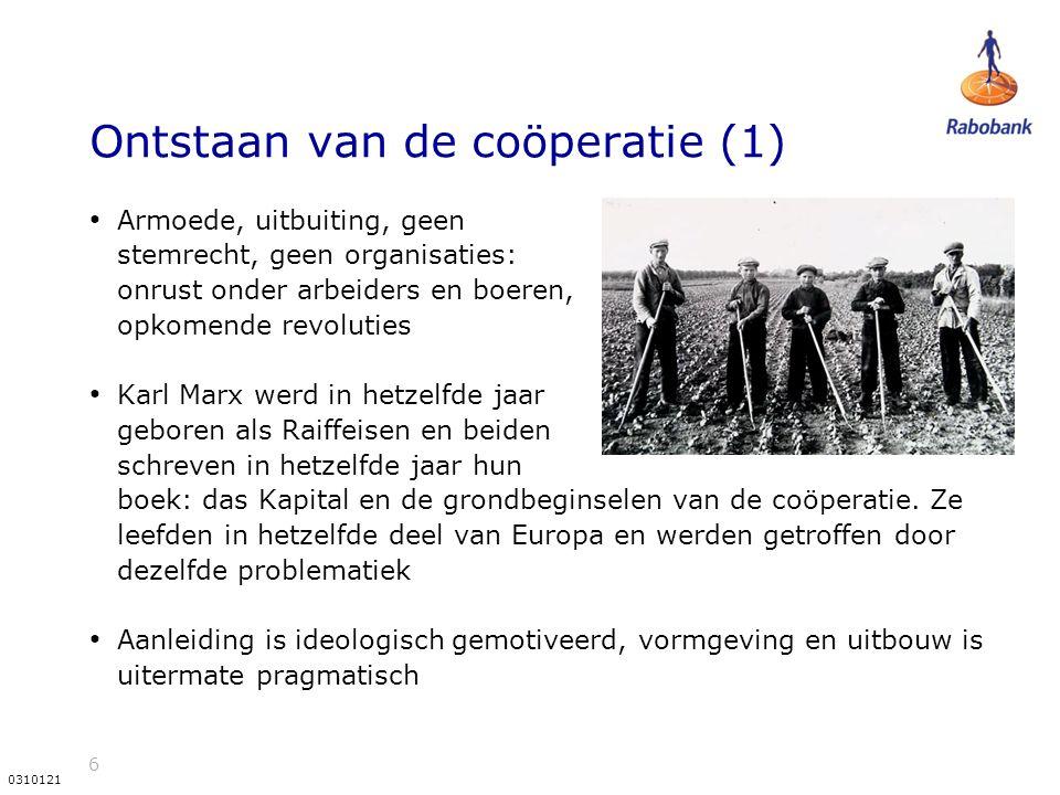 6 0310121 Ontstaan van de coöperatie (1) Armoede, uitbuiting, geen stemrecht, geen organisaties: onrust onder arbeiders en boeren, opkomende revoluties Karl Marx werd in hetzelfde jaar geboren als Raiffeisen en beiden schreven in hetzelfde jaar hun boek: das Kapital en de grondbeginselen van de coöperatie.