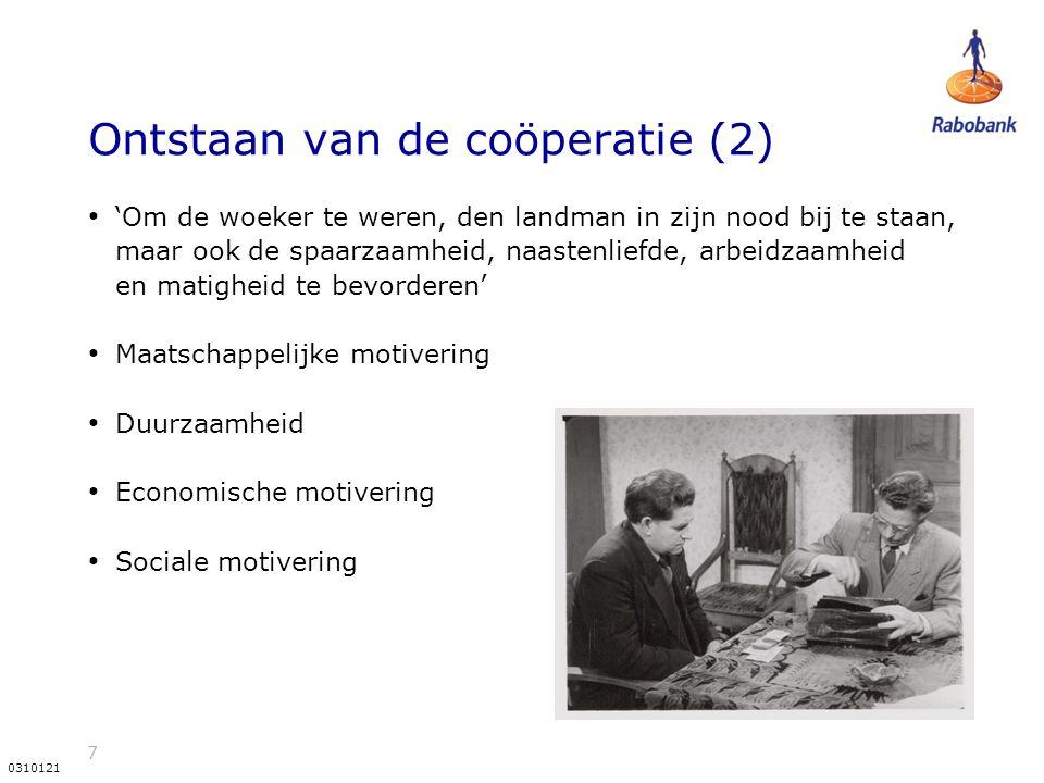7 0310121 Ontstaan van de coöperatie (2) 'Om de woeker te weren, den landman in zijn nood bij te staan, maar ook de spaarzaamheid, naastenliefde, arbe