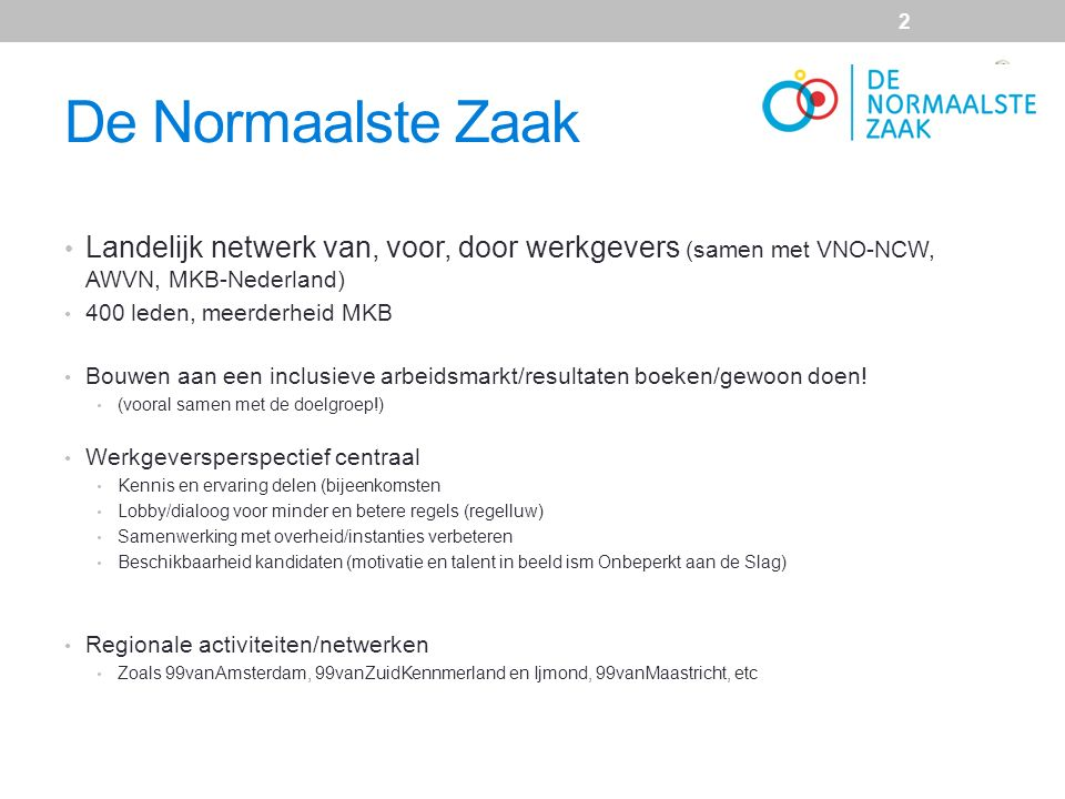 De Normaalste Zaak Landelijk netwerk van, voor, door werkgevers (samen met VNO-NCW, AWVN, MKB-Nederland) 400 leden, meerderheid MKB Bouwen aan een inc