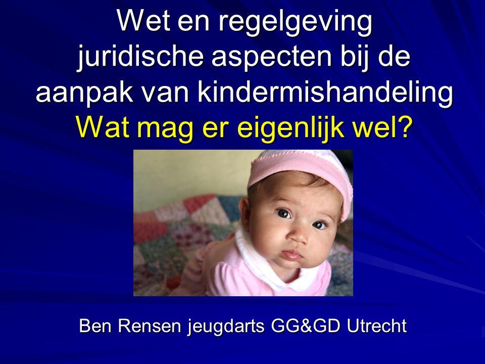 Wet en regelgeving juridische aspecten bij de aanpak van kindermishandeling Wat mag er eigenlijk wel.