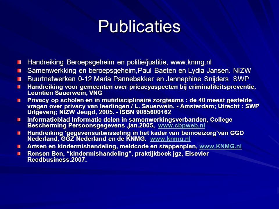 Publicaties Handreiking Beroepsgeheim en politie/justitie, www.knmg.nl Samenwerkking en beroepsgeheim,Paul Baeten en Lydia Jansen.