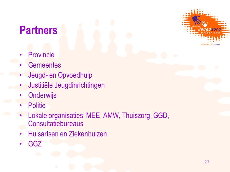 27 Partners Provincie Gemeentes Jeugd- en Opvoedhulp Justitiële Jeugdinrichtingen Onderwijs Politie Lokale organisaties: MEE. AMW, Thuiszorg, GGD, Con