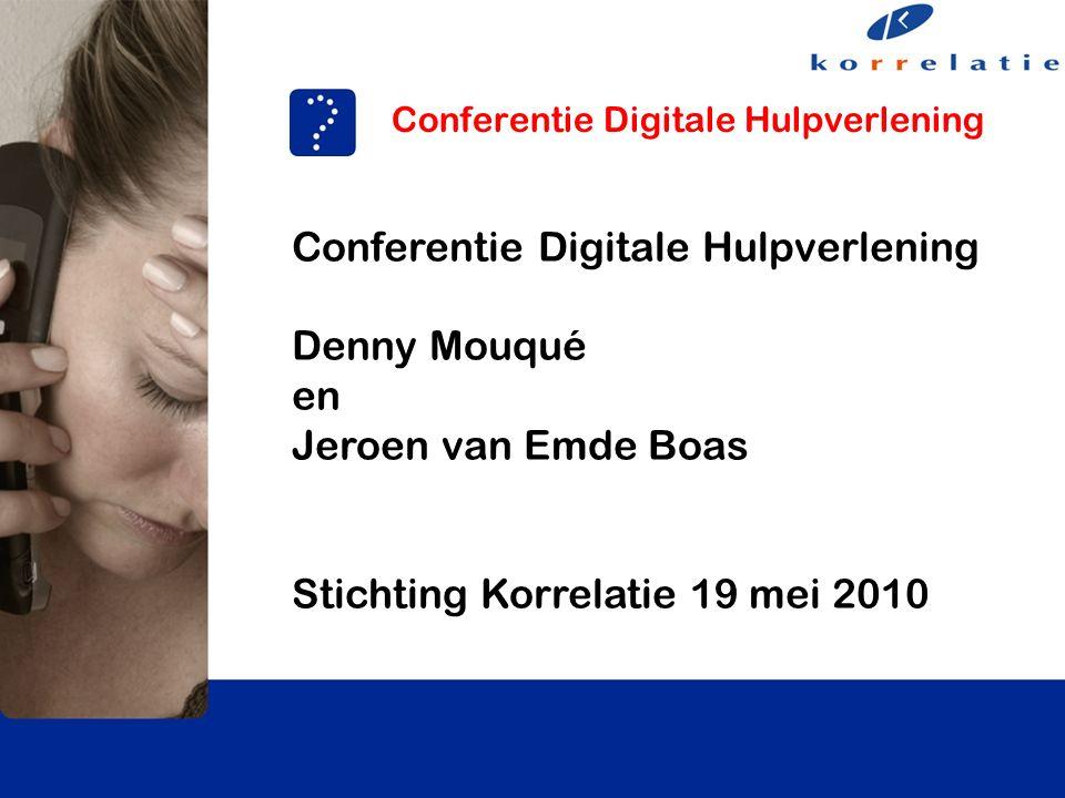 Conferentie Digitale Hulpverlening Denny Mouqué en Jeroen van Emde Boas Stichting Korrelatie 19 mei 2010