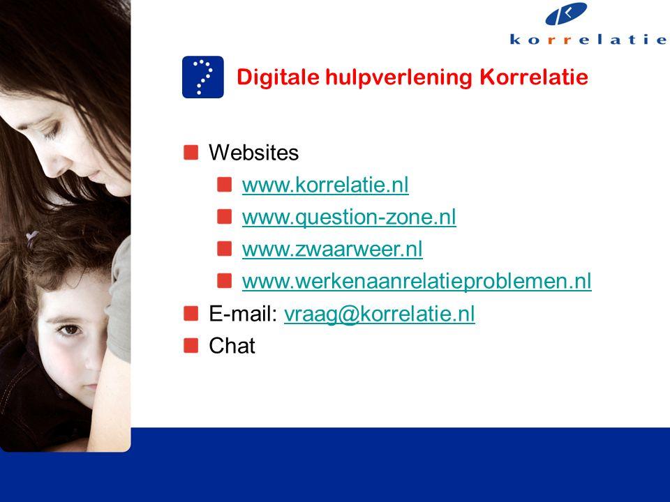 Digitale hulpverlening Korrelatie Websites www.korrelatie.nl www.question-zone.nl www.zwaarweer.nl www.werkenaanrelatieproblemen.nl E-mail: vraag@korrelatie.nlvraag@korrelatie.nl Chat