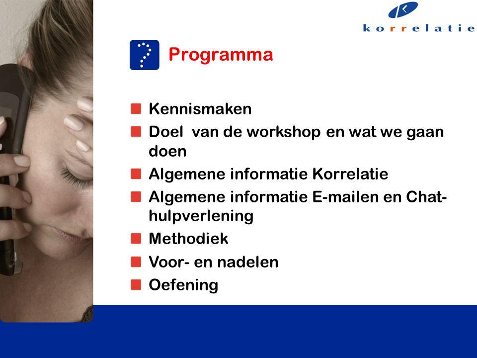 Kennismaken Doel van de workshop en wat we gaan doen Algemene informatie Korrelatie Algemene informatie E-mailen en Chat- hulpverlening Methodiek Voor- en nadelen Oefening Programma