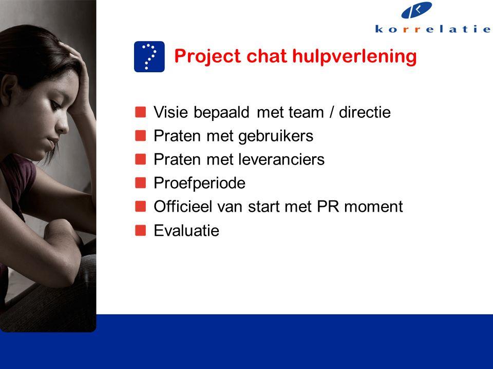 Project chat hulpverlening Visie bepaald met team / directie Praten met gebruikers Praten met leveranciers Proefperiode Officieel van start met PR moment Evaluatie