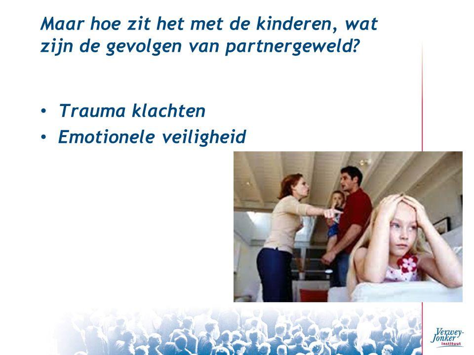 Maar hoe zit het met de kinderen, wat zijn de gevolgen van partnergeweld? Trauma klachten Emotionele veiligheid