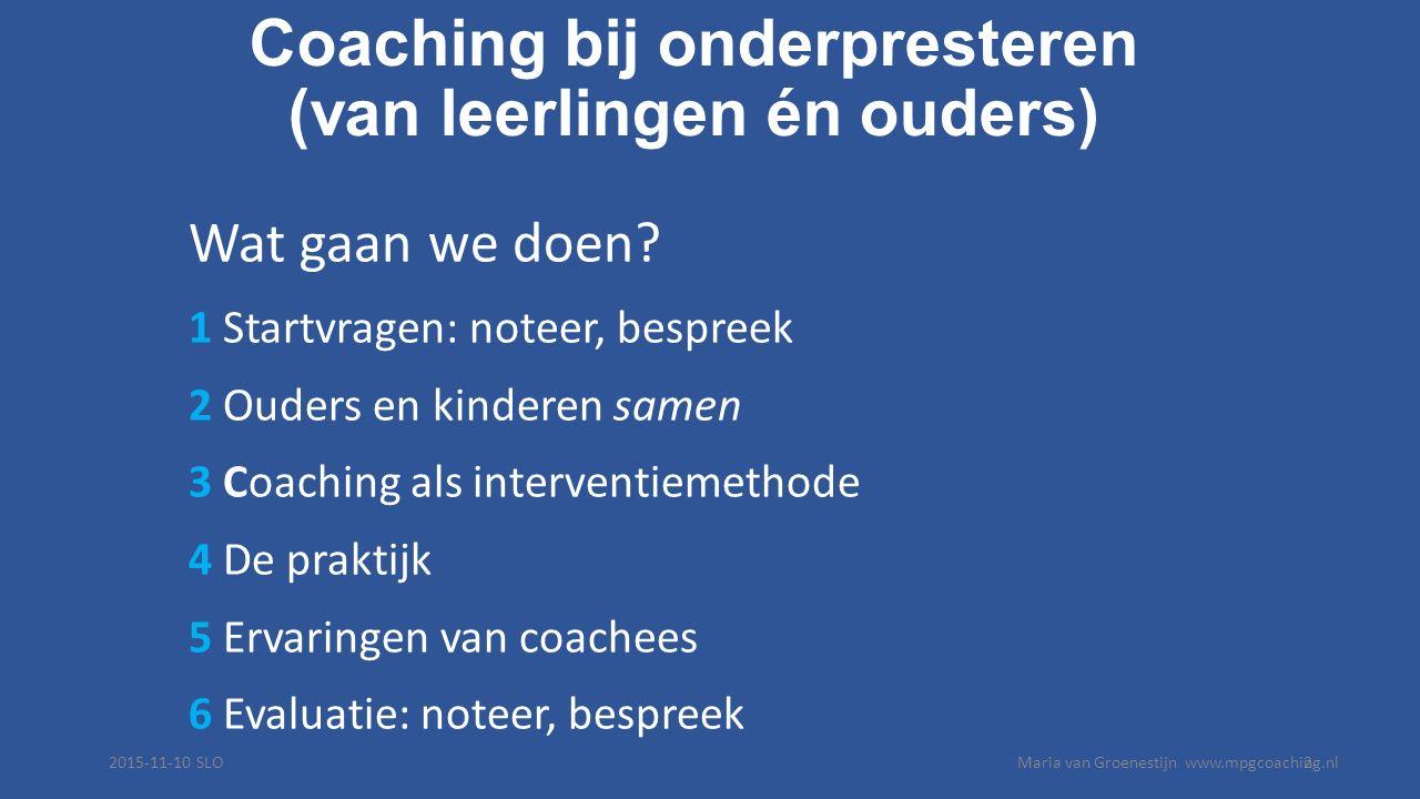 Coaching bij onderpresteren (van leerlingen én ouders) Wat gaan we doen.