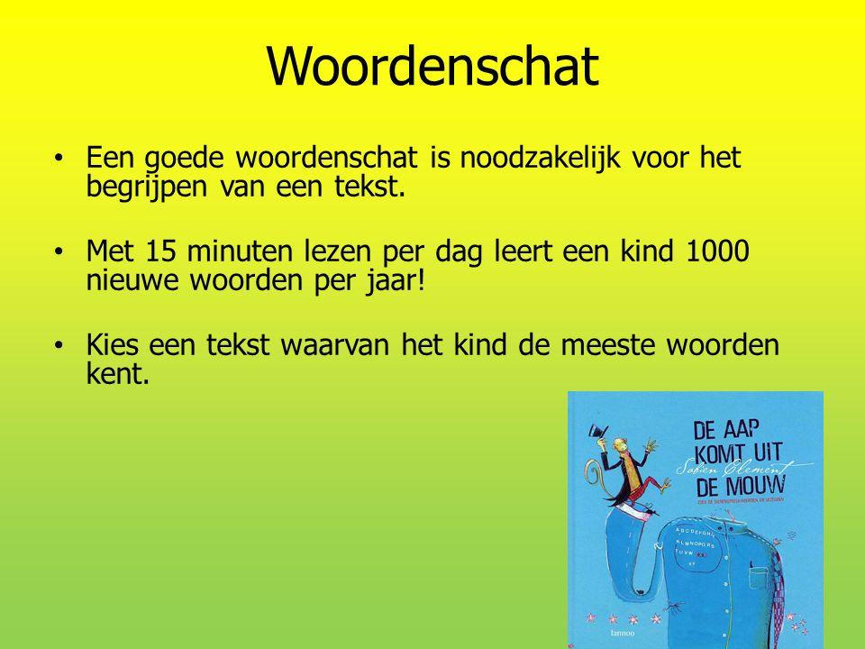 Woordenschat Een goede woordenschat is noodzakelijk voor het begrijpen van een tekst. Met 15 minuten lezen per dag leert een kind 1000 nieuwe woorden