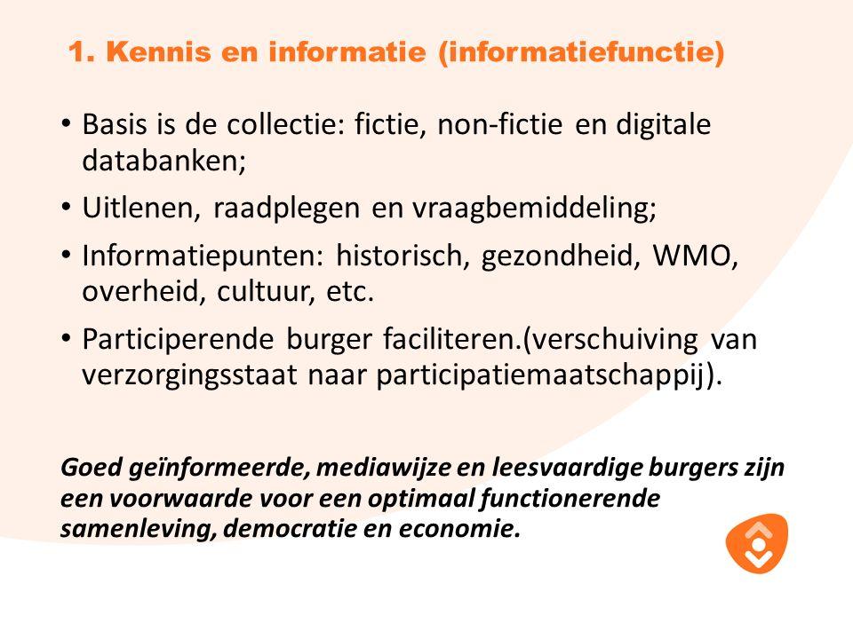 1. Kennis en informatie (informatiefunctie) Basis is de collectie: fictie, non-fictie en digitale databanken; Uitlenen, raadplegen en vraagbemiddeling