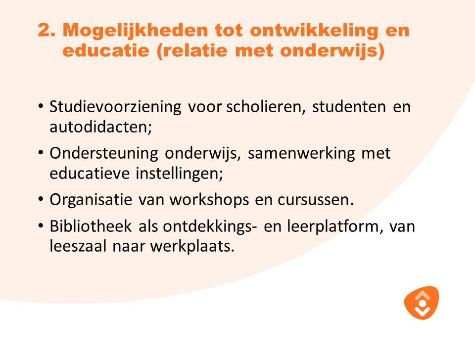 2. Mogelijkheden tot ontwikkeling en educatie (relatie met onderwijs) Studievoorziening voor scholieren, studenten en autodidacten; Ondersteuning onde