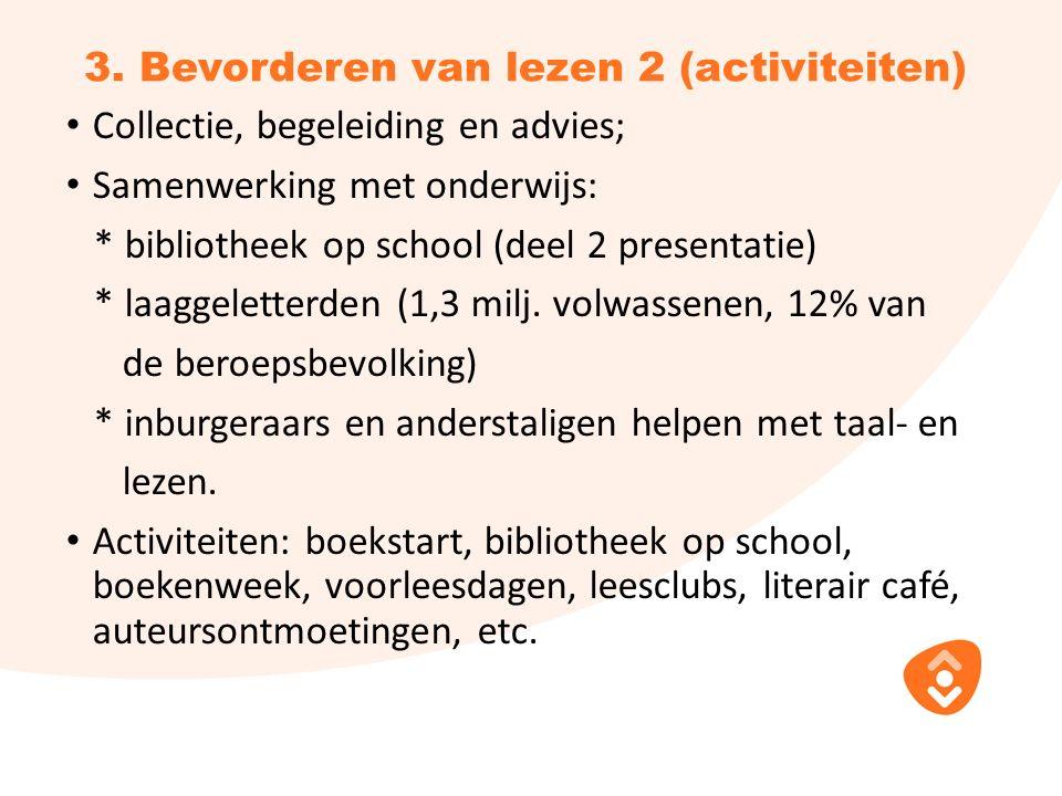 3. Bevorderen van lezen 2 (activiteiten) Collectie, begeleiding en advies; Samenwerking met onderwijs: * bibliotheek op school (deel 2 presentatie) *