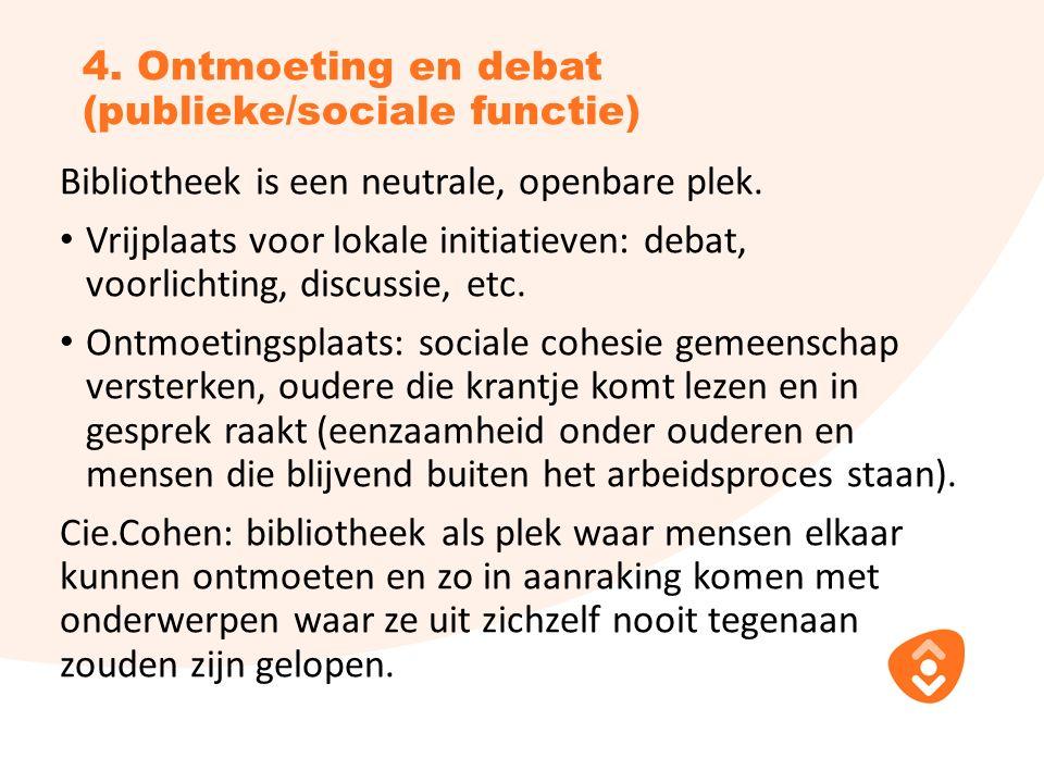 4. Ontmoeting en debat (publieke/sociale functie) Bibliotheek is een neutrale, openbare plek.