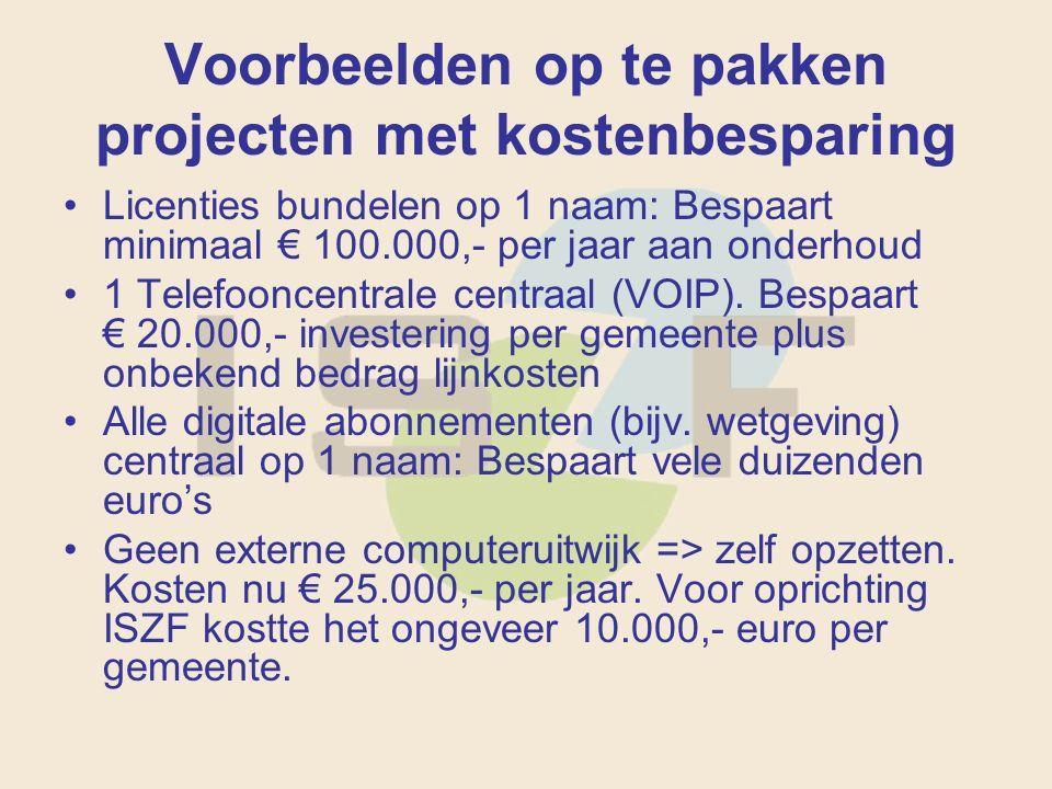 Voorbeelden op te pakken projecten met kostenbesparing Licenties bundelen op 1 naam: Bespaart minimaal € 100.000,- per jaar aan onderhoud 1 Telefooncentrale centraal (VOIP).