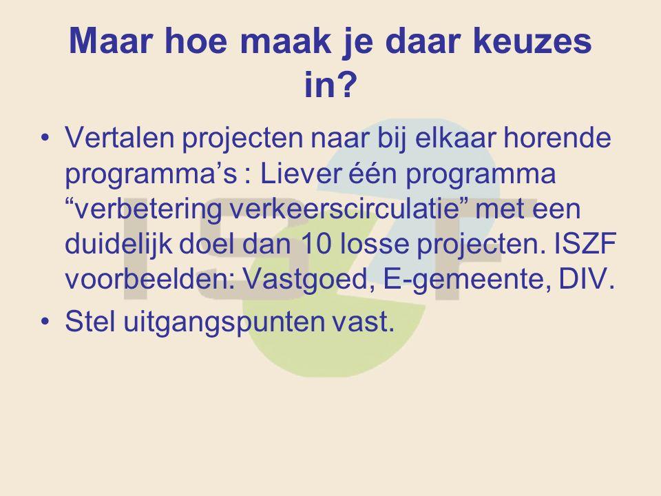 """Maar hoe maak je daar keuzes in? Vertalen projecten naar bij elkaar horende programma's : Liever één programma """"verbetering verkeerscirculatie"""" met ee"""