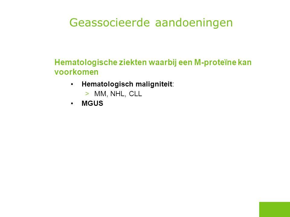 Hematologische ziekten waarbij een M-proteïne kan voorkomen Hematologisch maligniteit: >MM, NHL, CLL MGUS Geassocieerde aandoeningen