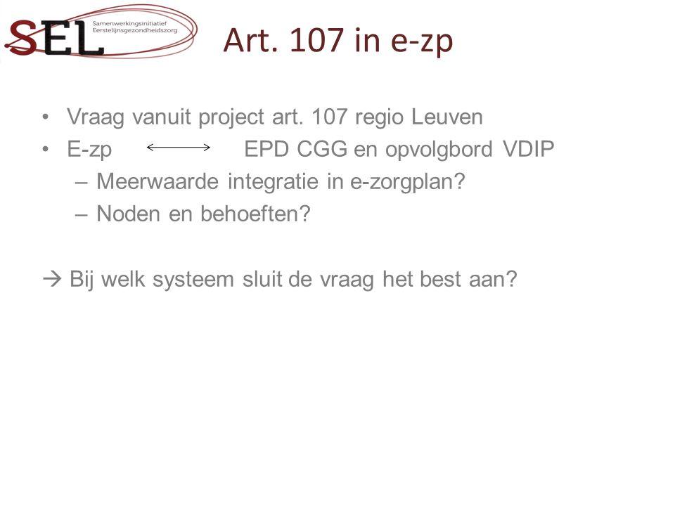 Art. 107 in e-zp Vraag vanuit project art. 107 regio Leuven E-zp EPD CGG en opvolgbord VDIP –Meerwaarde integratie in e-zorgplan? –Noden en behoeften?